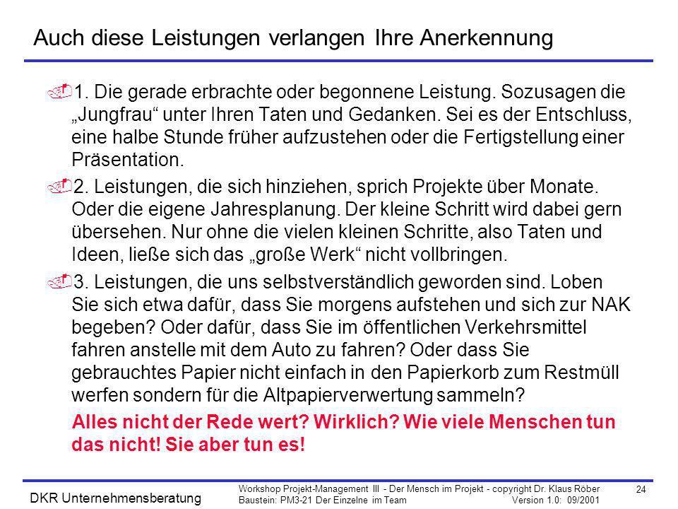 24 Workshop Projekt-Management III - Der Mensch im Projekt - copyright Dr. Klaus Röber Baustein: PM3-21 Der Einzelne im Team Version 1.0: 09/2001 DKR