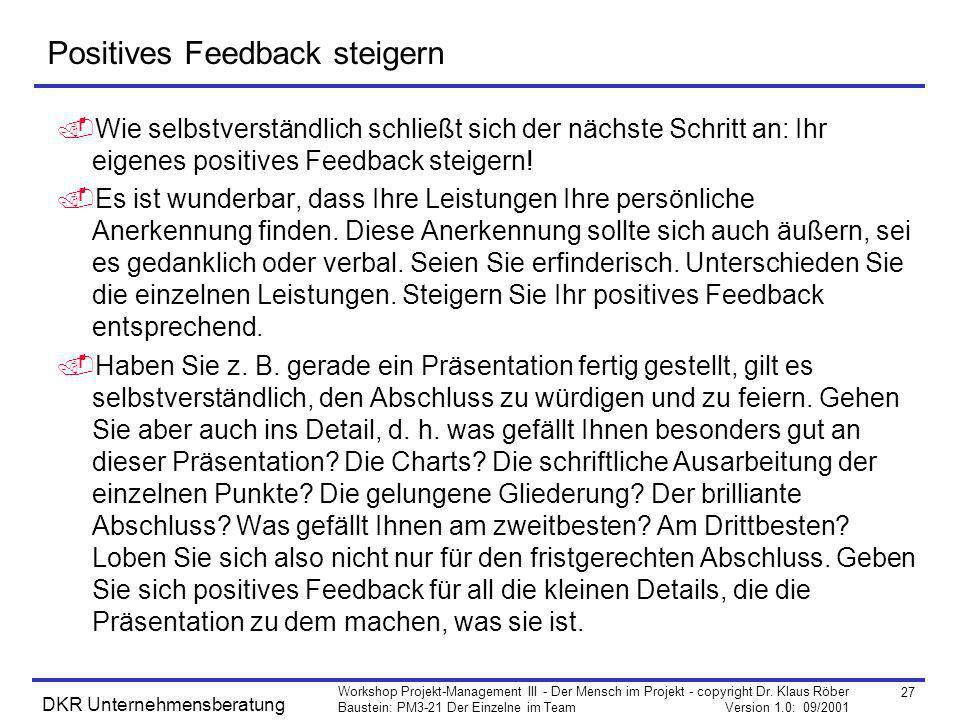 27 Workshop Projekt-Management III - Der Mensch im Projekt - copyright Dr. Klaus Röber Baustein: PM3-21 Der Einzelne im Team Version 1.0: 09/2001 DKR