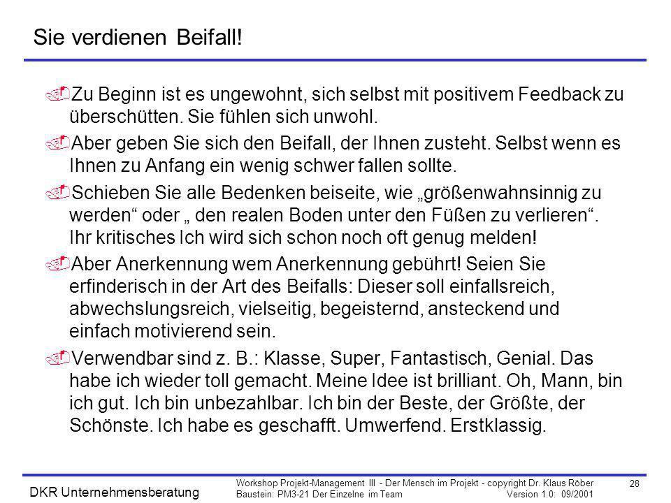 28 Workshop Projekt-Management III - Der Mensch im Projekt - copyright Dr. Klaus Röber Baustein: PM3-21 Der Einzelne im Team Version 1.0: 09/2001 DKR