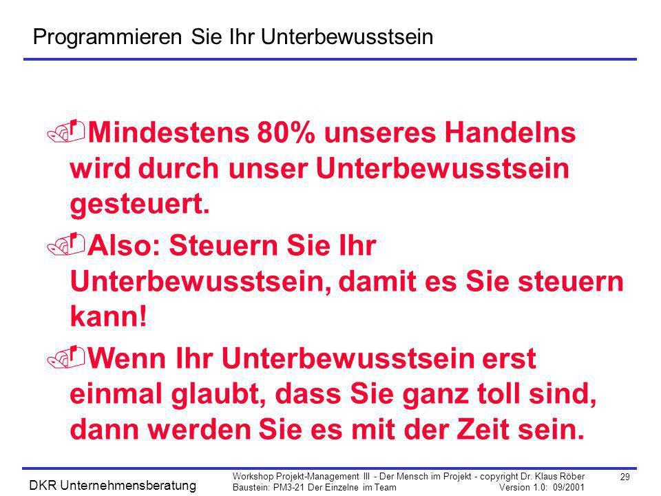 29 Workshop Projekt-Management III - Der Mensch im Projekt - copyright Dr. Klaus Röber Baustein: PM3-21 Der Einzelne im Team Version 1.0: 09/2001 DKR