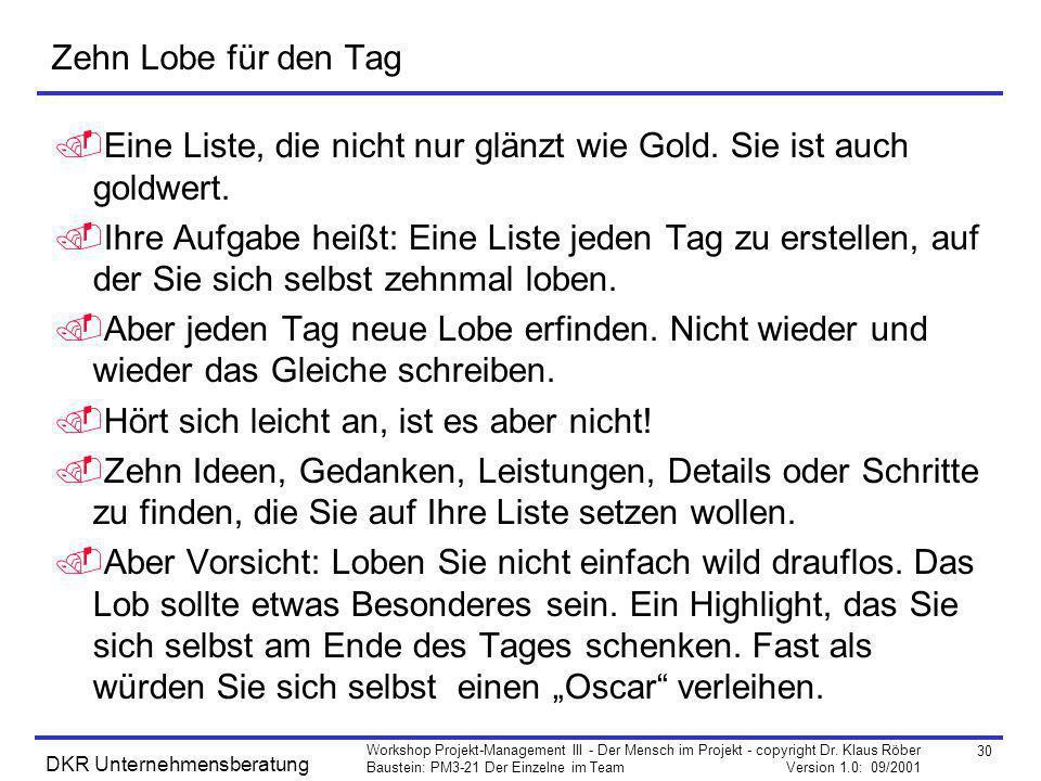 30 Workshop Projekt-Management III - Der Mensch im Projekt - copyright Dr. Klaus Röber Baustein: PM3-21 Der Einzelne im Team Version 1.0: 09/2001 DKR