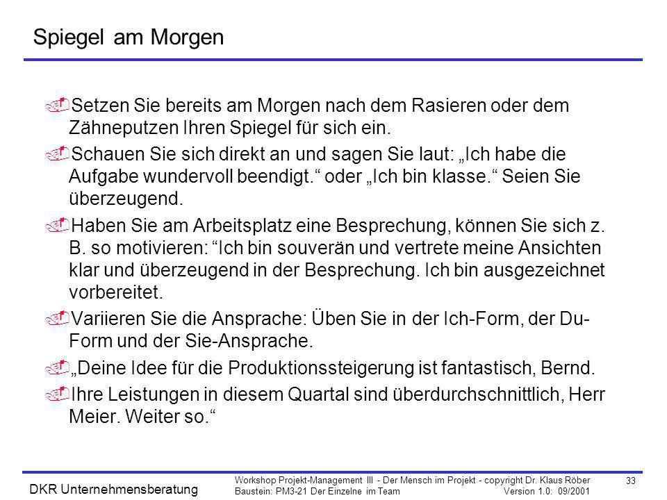 33 Workshop Projekt-Management III - Der Mensch im Projekt - copyright Dr. Klaus Röber Baustein: PM3-21 Der Einzelne im Team Version 1.0: 09/2001 DKR