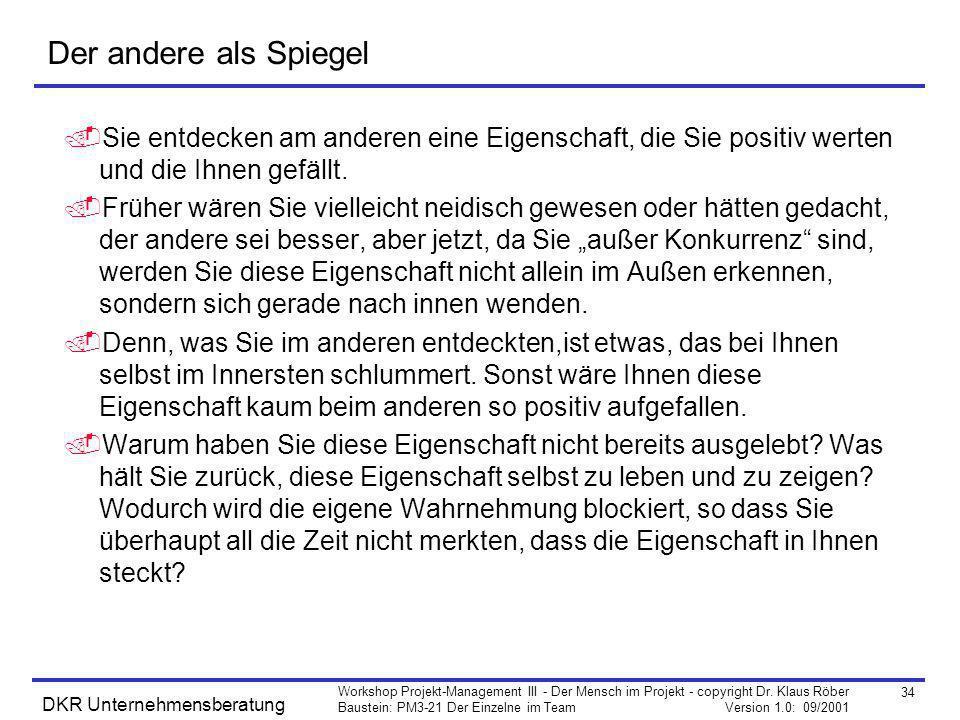 34 Workshop Projekt-Management III - Der Mensch im Projekt - copyright Dr. Klaus Röber Baustein: PM3-21 Der Einzelne im Team Version 1.0: 09/2001 DKR