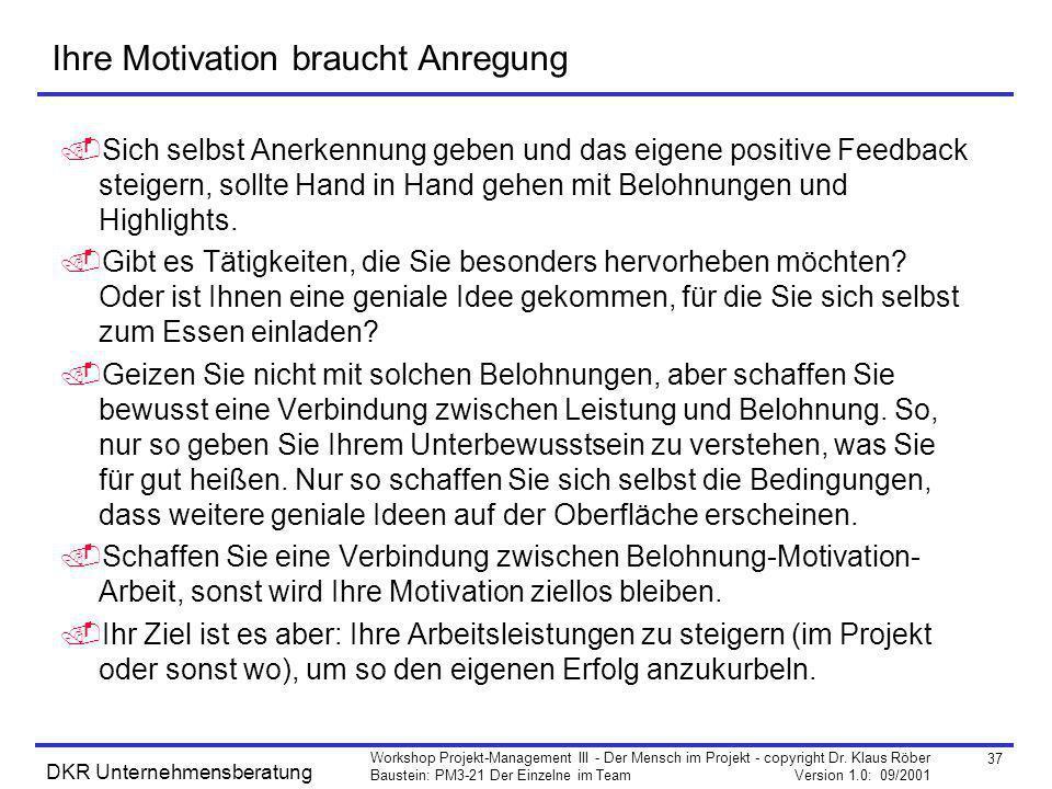 37 Workshop Projekt-Management III - Der Mensch im Projekt - copyright Dr. Klaus Röber Baustein: PM3-21 Der Einzelne im Team Version 1.0: 09/2001 DKR