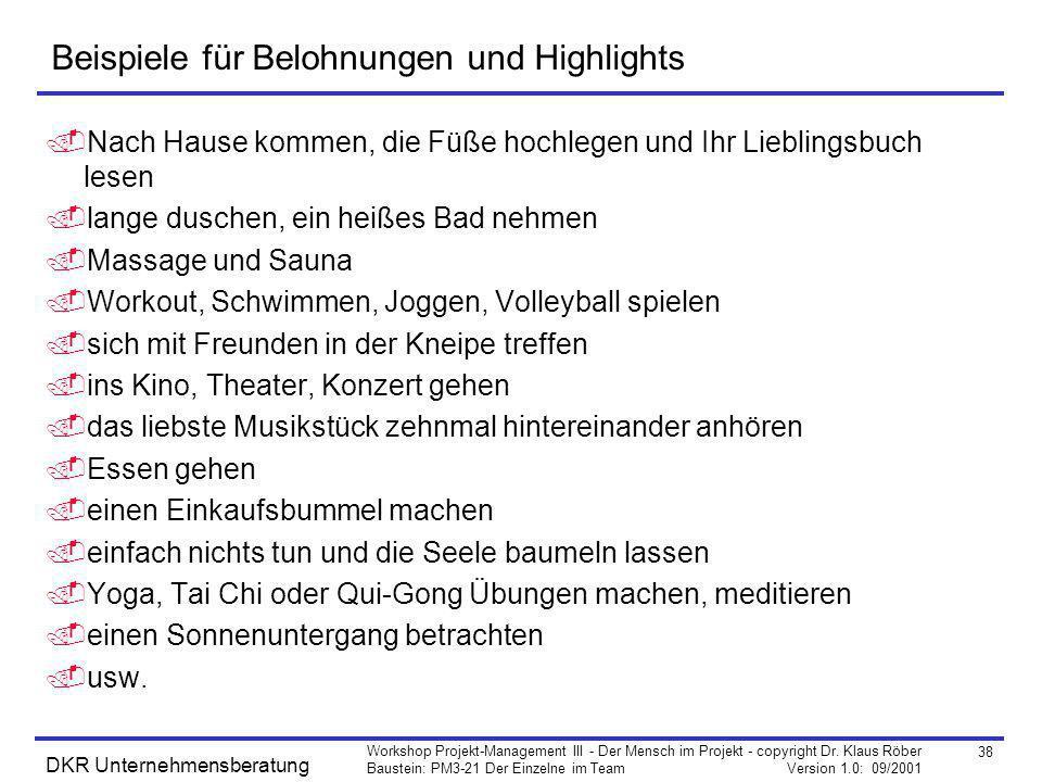 38 Workshop Projekt-Management III - Der Mensch im Projekt - copyright Dr. Klaus Röber Baustein: PM3-21 Der Einzelne im Team Version 1.0: 09/2001 DKR