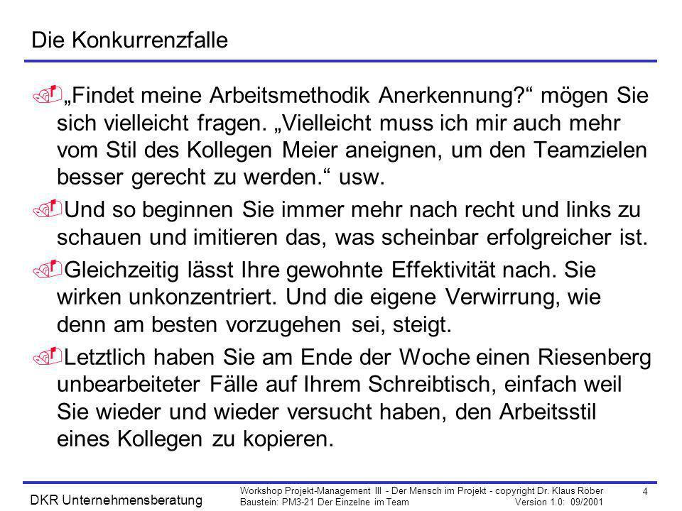4 Workshop Projekt-Management III - Der Mensch im Projekt - copyright Dr. Klaus Röber Baustein: PM3-21 Der Einzelne im Team Version 1.0: 09/2001 DKR U