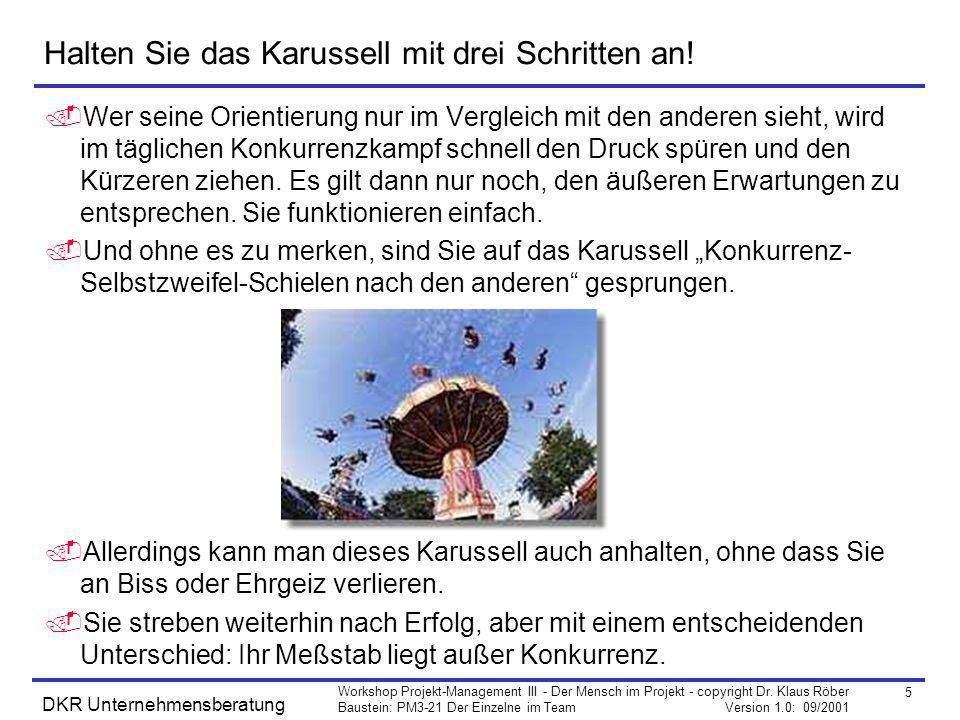 5 Workshop Projekt-Management III - Der Mensch im Projekt - copyright Dr. Klaus Röber Baustein: PM3-21 Der Einzelne im Team Version 1.0: 09/2001 DKR U