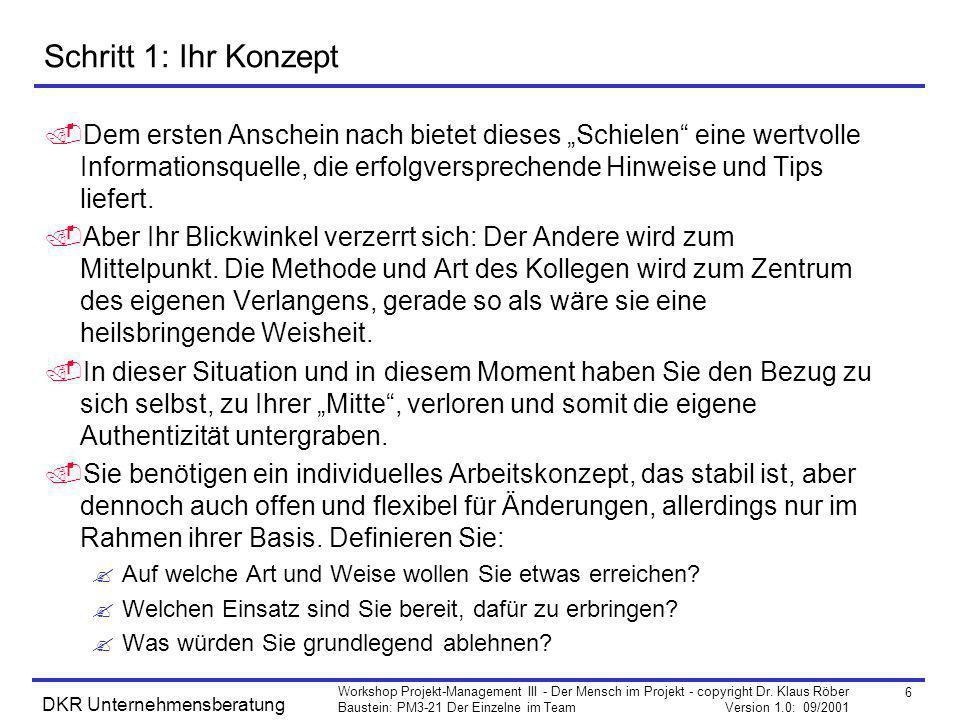 6 Workshop Projekt-Management III - Der Mensch im Projekt - copyright Dr. Klaus Röber Baustein: PM3-21 Der Einzelne im Team Version 1.0: 09/2001 DKR U