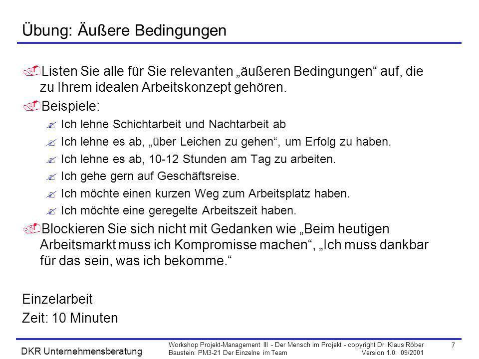 7 Workshop Projekt-Management III - Der Mensch im Projekt - copyright Dr. Klaus Röber Baustein: PM3-21 Der Einzelne im Team Version 1.0: 09/2001 DKR U