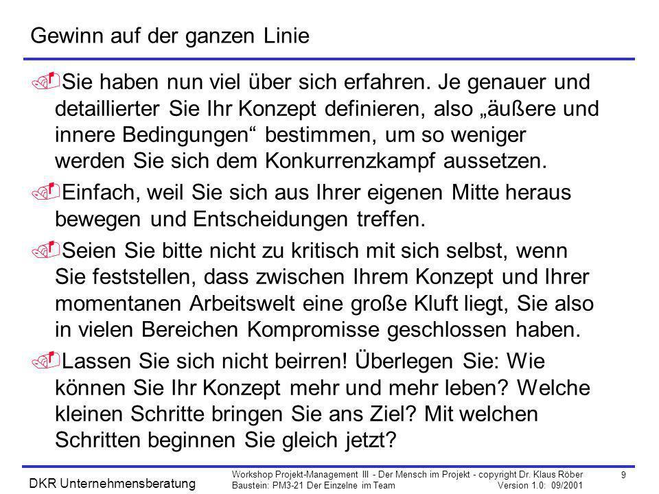9 Workshop Projekt-Management III - Der Mensch im Projekt - copyright Dr. Klaus Röber Baustein: PM3-21 Der Einzelne im Team Version 1.0: 09/2001 DKR U