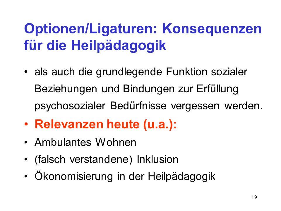 19 Optionen/Ligaturen: Konsequenzen für die Heilpädagogik als auch die grundlegende Funktion sozialer Beziehungen und Bindungen zur Erfüllung psychoso