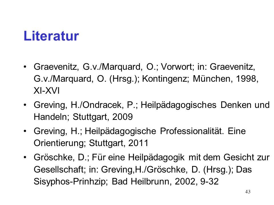43 Literatur Graevenitz, G.v./Marquard, O.; Vorwort; in: Graevenitz, G.v./Marquard, O. (Hrsg.); Kontingenz; München, 1998, XI-XVI Greving, H./Ondracek