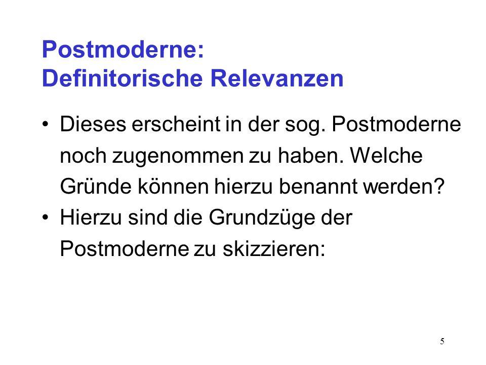 5 Postmoderne: Definitorische Relevanzen Dieses erscheint in der sog. Postmoderne noch zugenommen zu haben. Welche Gründe können hierzu benannt werden