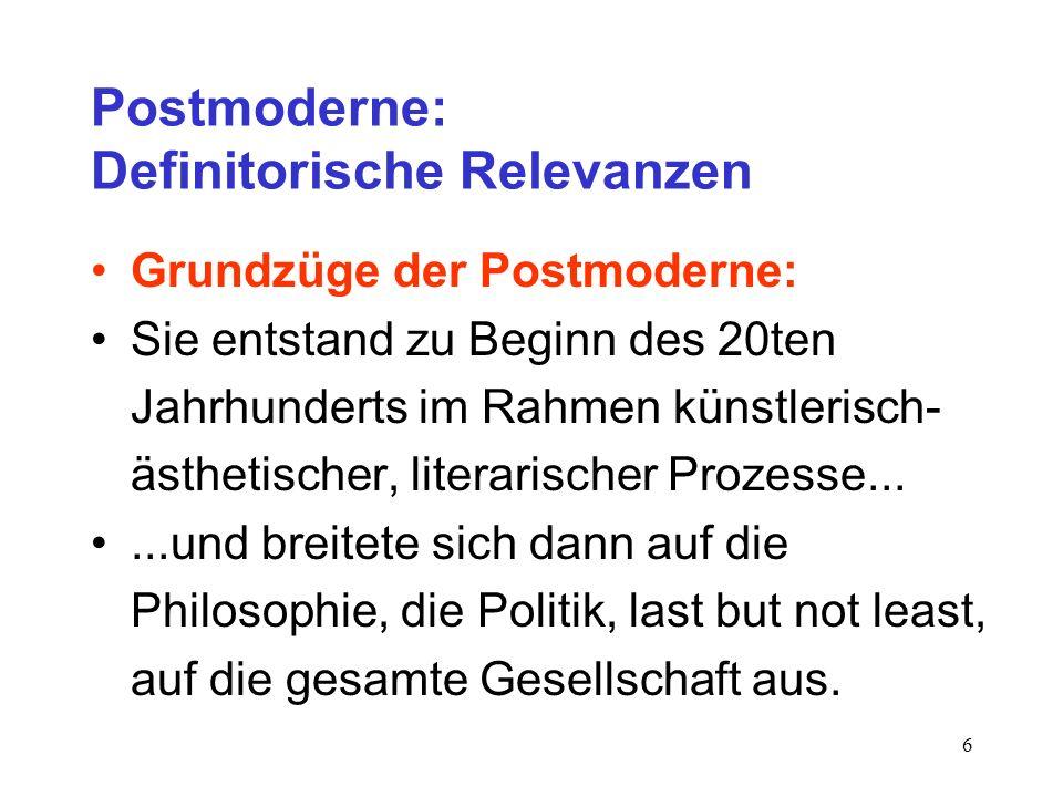 6 Postmoderne: Definitorische Relevanzen Grundzüge der Postmoderne: Sie entstand zu Beginn des 20ten Jahrhunderts im Rahmen künstlerisch- ästhetischer