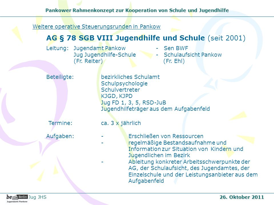 Pankower Rahmenkonzept zur Kooperation von Schule und Jugendhilfe Weitere operative Steuerungsrunden in Pankow AG § 78 SGB VIII Jugendhilfe und Schule