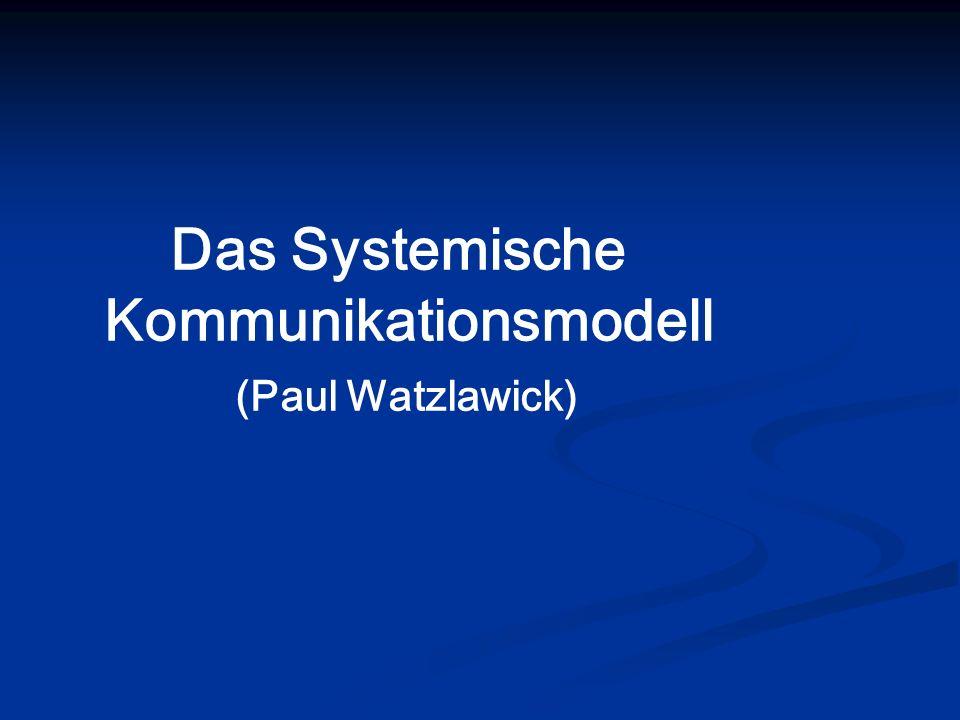 Das Systemische Kommunikationsmodell (Paul Watzlawick)