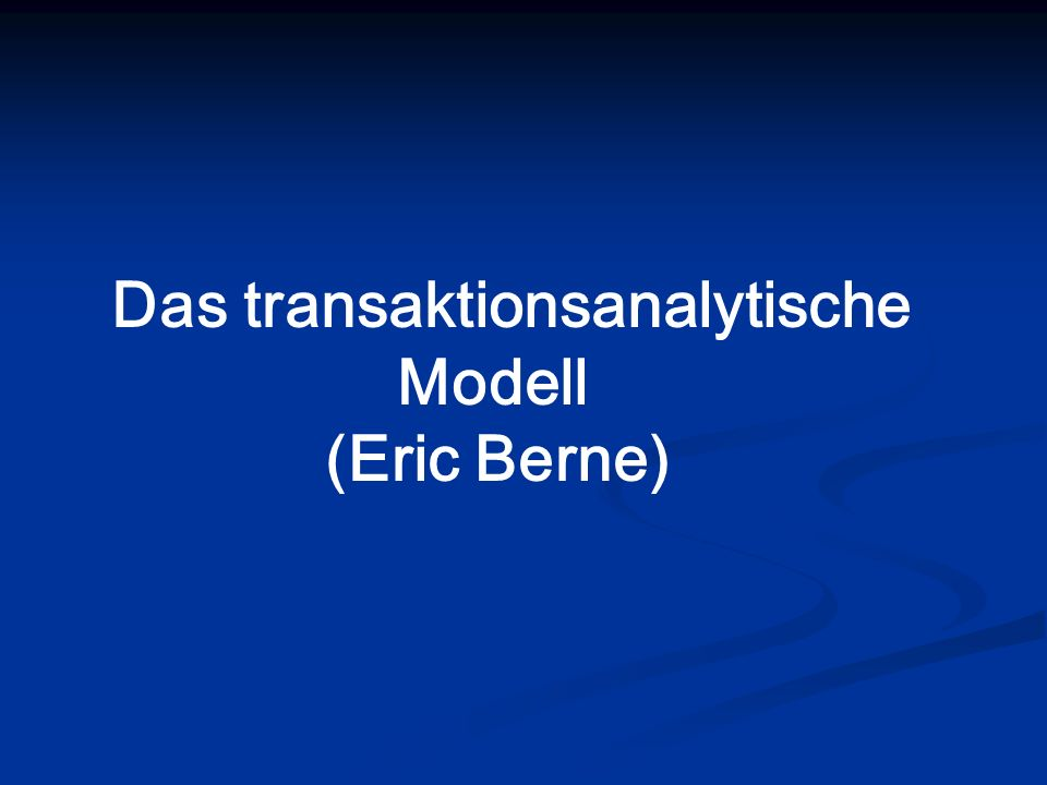 Das transaktionsanalytische Modell (Eric Berne)