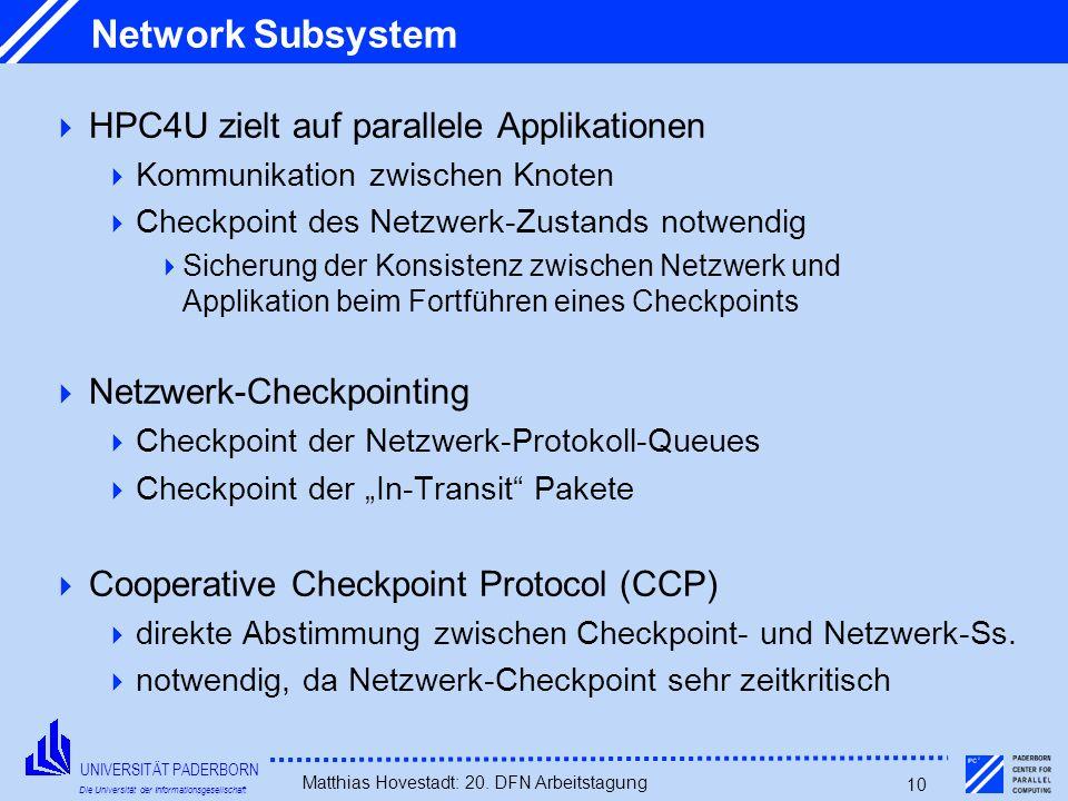 UNIVERSITÄT PADERBORN Die Universität der Informationsgesellschaft Matthias Hovestadt: 20. DFN Arbeitstagung 10 Network Subsystem HPC4U zielt auf para