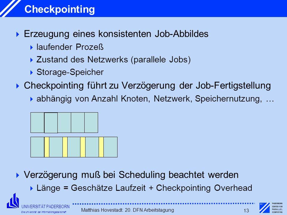 UNIVERSITÄT PADERBORN Die Universität der Informationsgesellschaft Matthias Hovestadt: 20. DFN Arbeitstagung 13 Checkpointing Erzeugung eines konsiste