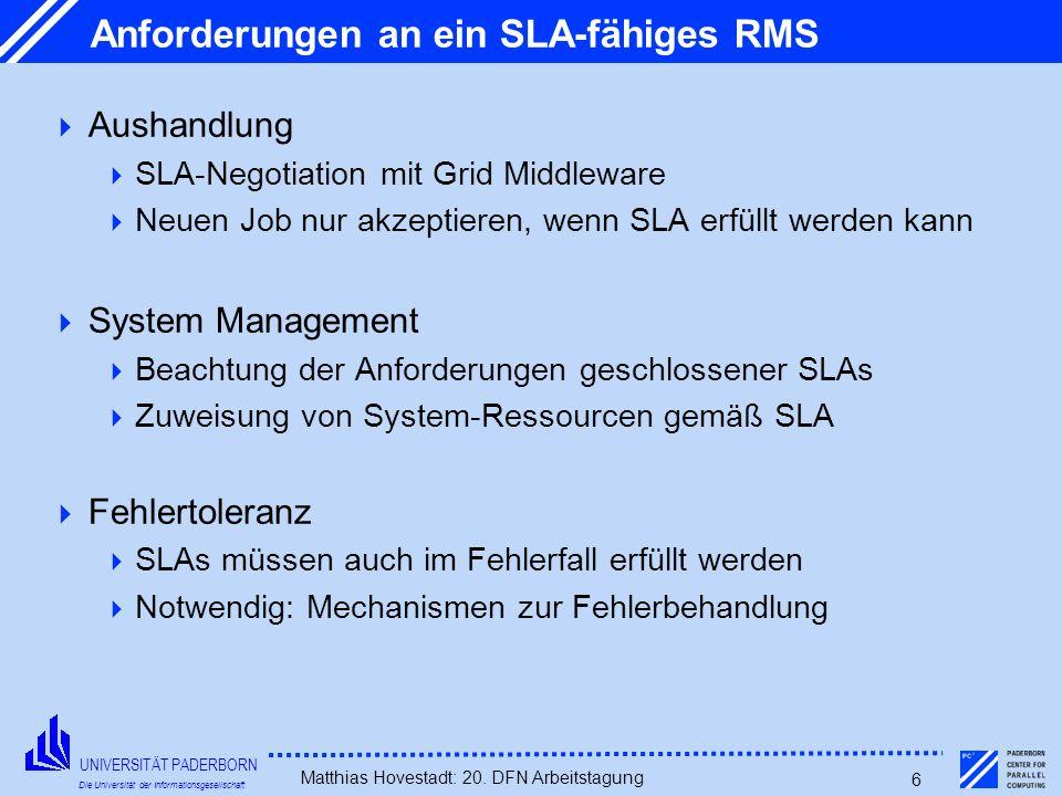 UNIVERSITÄT PADERBORN Die Universität der Informationsgesellschaft Matthias Hovestadt: 20. DFN Arbeitstagung 6 Anforderungen an ein SLA-fähiges RMS Au