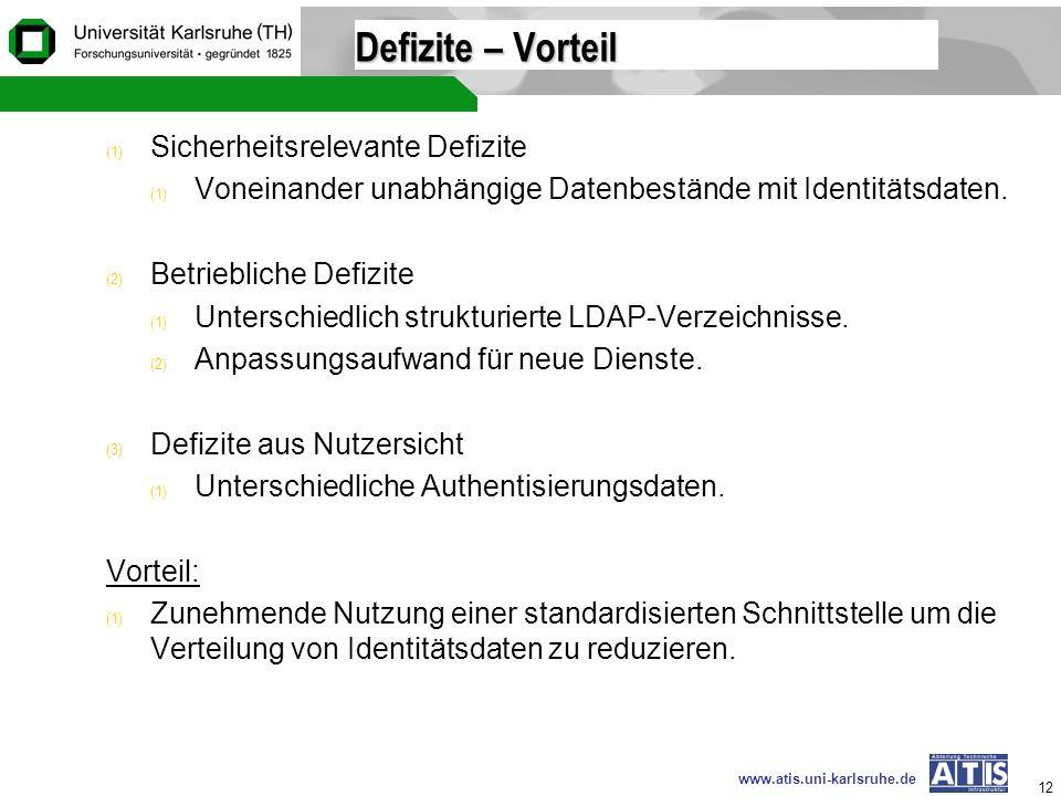 www.atis.uni-karlsruhe.de 12 Defizite – Vorteil (1) Sicherheitsrelevante Defizite (1) Voneinander unabhängige Datenbestände mit Identitätsdaten. (2) B
