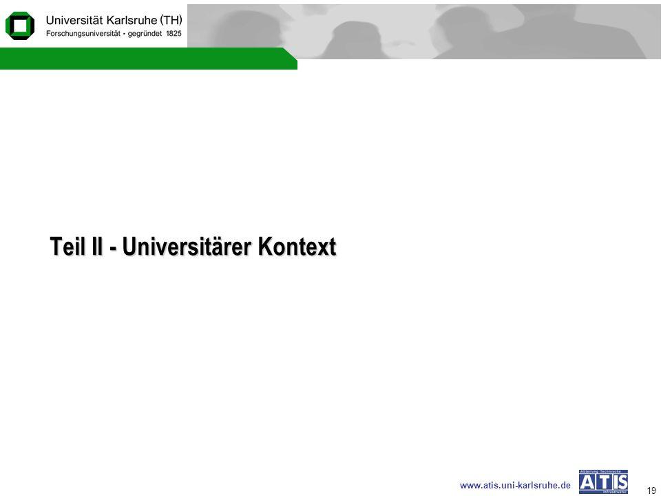www.atis.uni-karlsruhe.de 19 Teil II - Universitärer Kontext