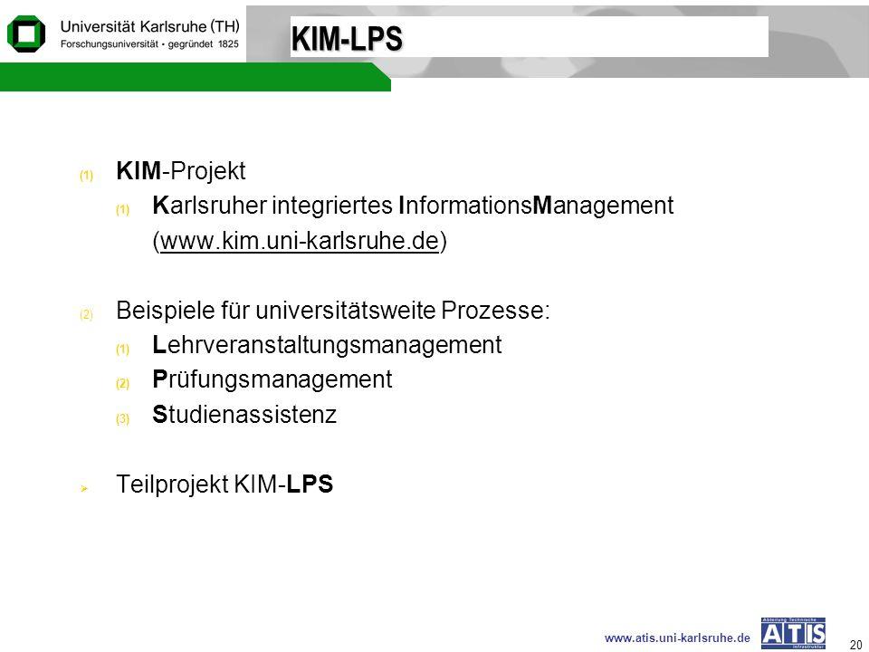 www.atis.uni-karlsruhe.de 20 KIM-LPS (1) KIM-Projekt (1) Karlsruher integriertes InformationsManagement (www.kim.uni-karlsruhe.de)www.kim.uni-karlsruh