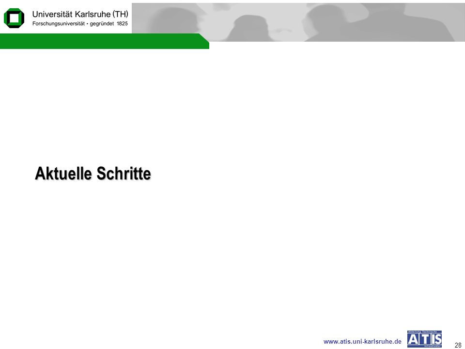 www.atis.uni-karlsruhe.de 28 Aktuelle Schritte