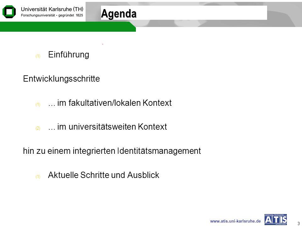 www.atis.uni-karlsruhe.de 3 Agenda (1) Einführung Entwicklungsschritte (1)... im fakultativen/lokalen Kontext (2)... im universitätsweiten Kontext hin