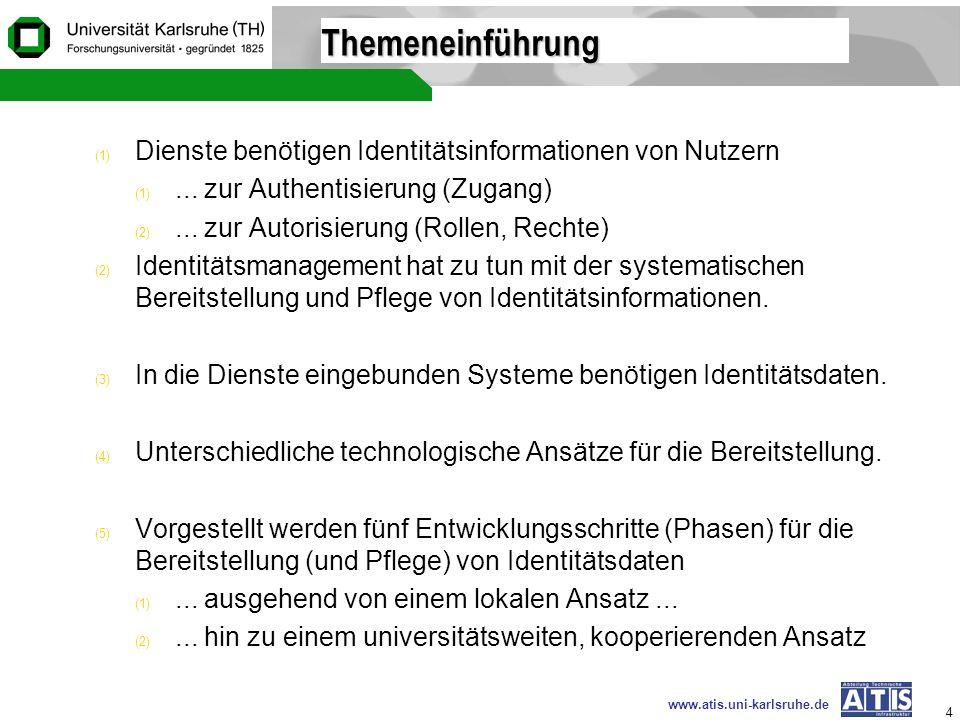 www.atis.uni-karlsruhe.de 4 Themeneinführung (1) Dienste benötigen Identitätsinformationen von Nutzern (1)... zur Authentisierung (Zugang) (2)... zur
