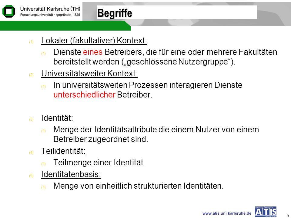 www.atis.uni-karlsruhe.de 5 Begriffe (1) Lokaler (fakultativer) Kontext: (1) Dienste eines Betreibers, die für eine oder mehrere Fakultäten bereitstel
