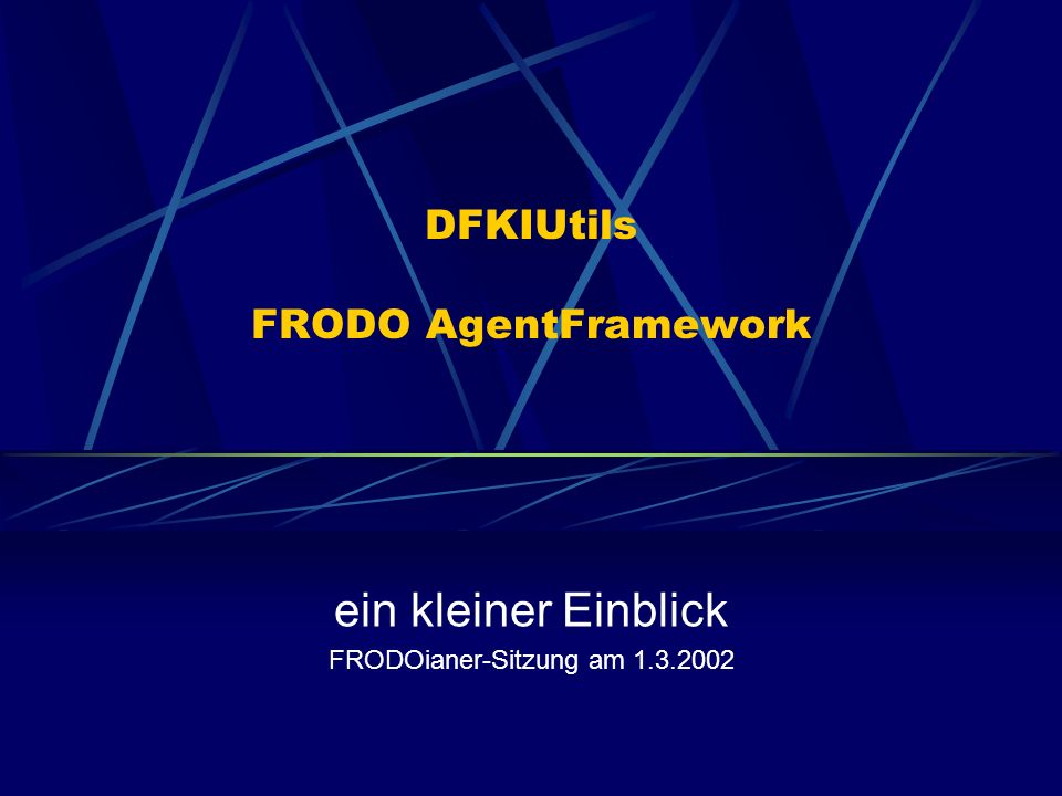 DFKIUtils FRODO AgentFramework ein kleiner Einblick FRODOianer-Sitzung am 1.3.2002