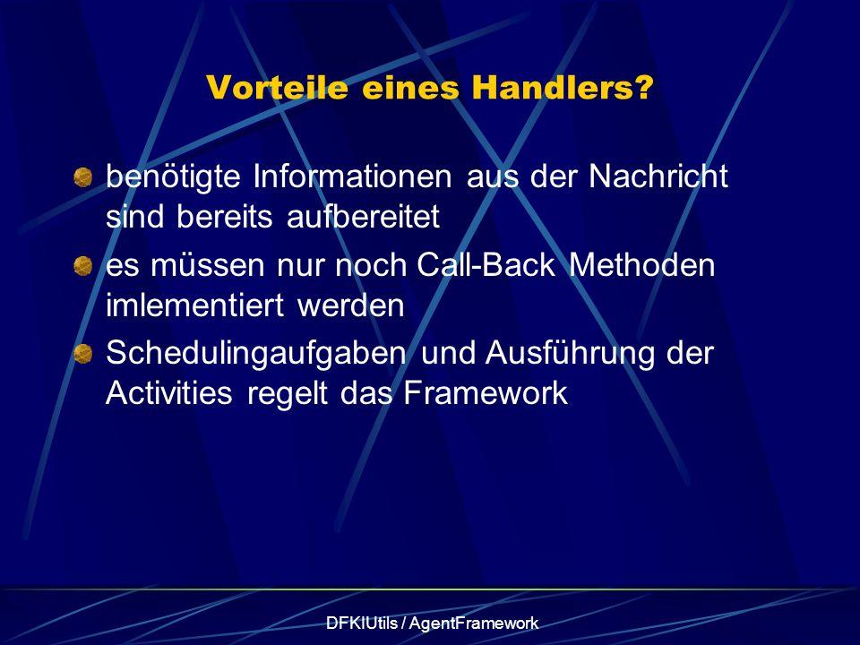 DFKIUtils / AgentFramework Vorteile eines Handlers? benötigte Informationen aus der Nachricht sind bereits aufbereitet es müssen nur noch Call-Back Me