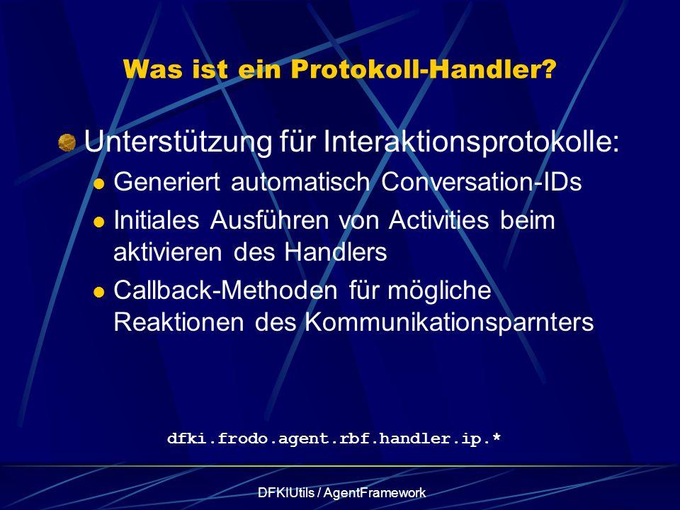 DFKIUtils / AgentFramework Was ist ein Protokoll-Handler? Unterstützung für Interaktionsprotokolle: Generiert automatisch Conversation-IDs Initiales A