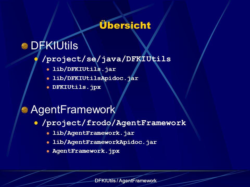 DFKIUtils / AgentFramework Übersicht DFKIUtils /project/se/java/DFKIUtils lib/DFKIUtils.jar lib/DFKIUtilsApidoc.jar DFKIUtils.jpx AgentFramework /project/frodo/AgentFramework lib/AgentFramework.jar lib/AgentFrameworkApidoc.jar AgentFramework.jpx