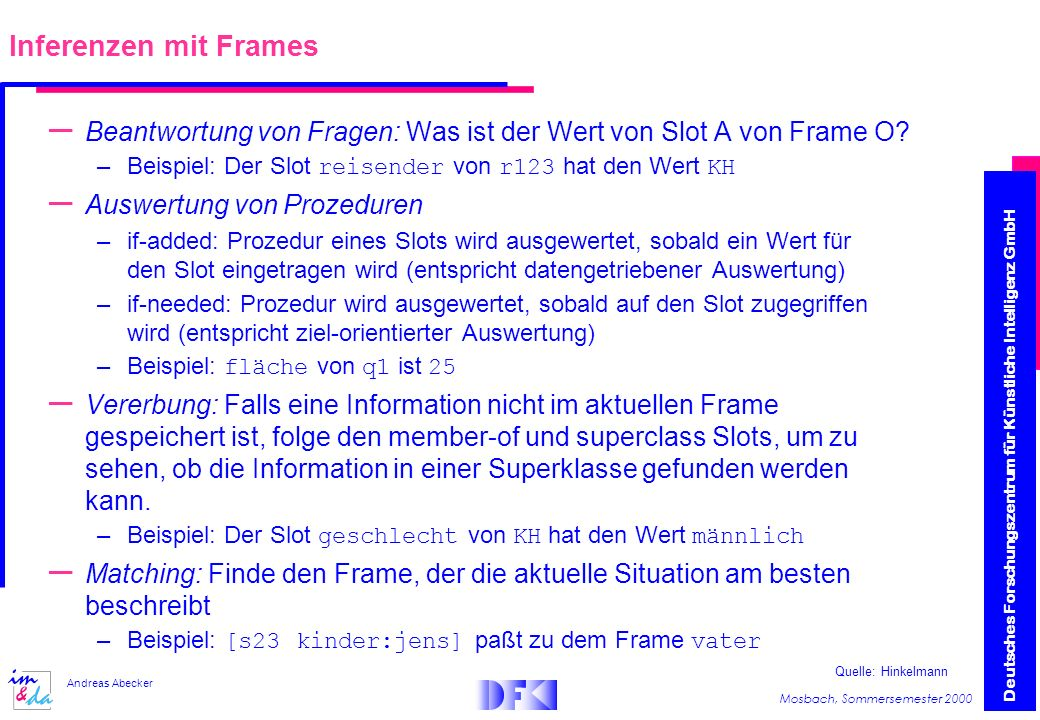 Deutsches Forschungszentrum für Künstliche Intelligenz GmbH Mosbach, Sommersemester 2000 Andreas Abecker – Beantwortung von Fragen: Was ist der Wert von Slot A von Frame O.
