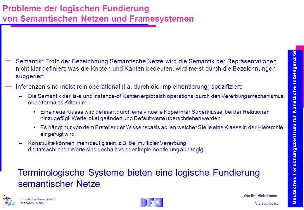 Andreas Abecker Knowledge Management Research Group – Semantik: Trotz der Bezeichnung Semantische Netze wird die Semantik der Repräsentationen nicht k