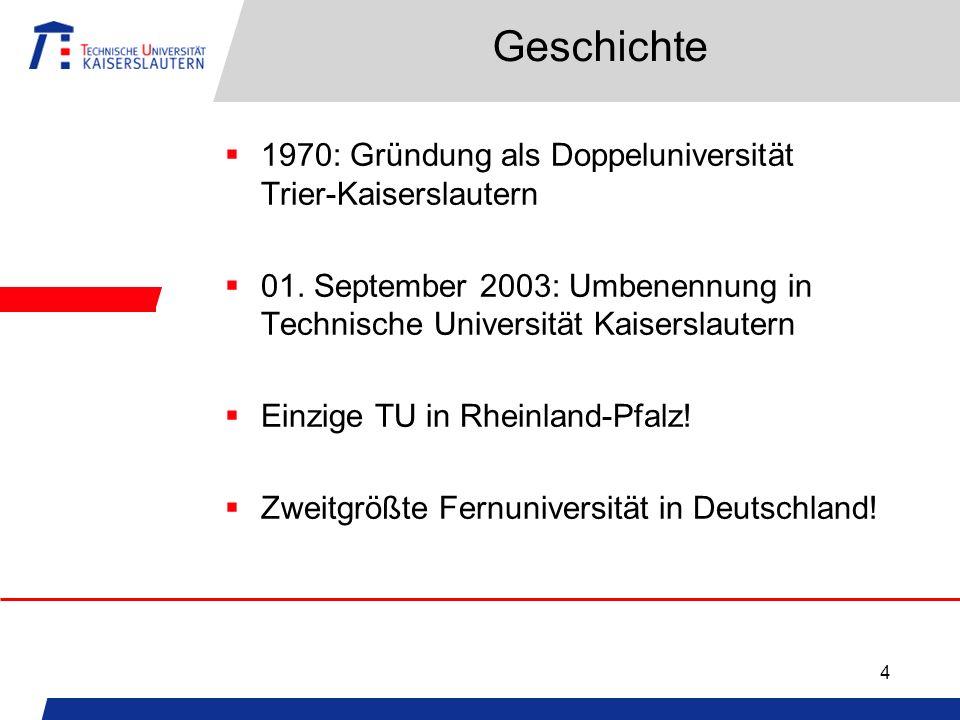 4 Geschichte 1970: Gründung als Doppeluniversität Trier-Kaiserslautern 01. September 2003: Umbenennung in Technische Universität Kaiserslautern Einzig