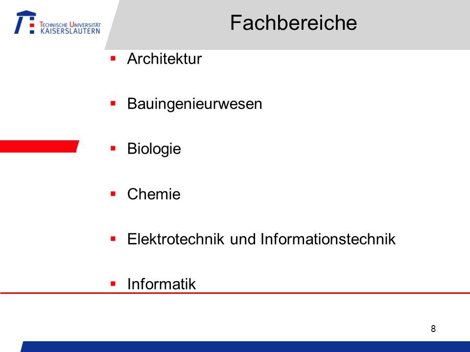 8 Fachbereiche Architektur Bauingenieurwesen Biologie Chemie Elektrotechnik und Informationstechnik Informatik