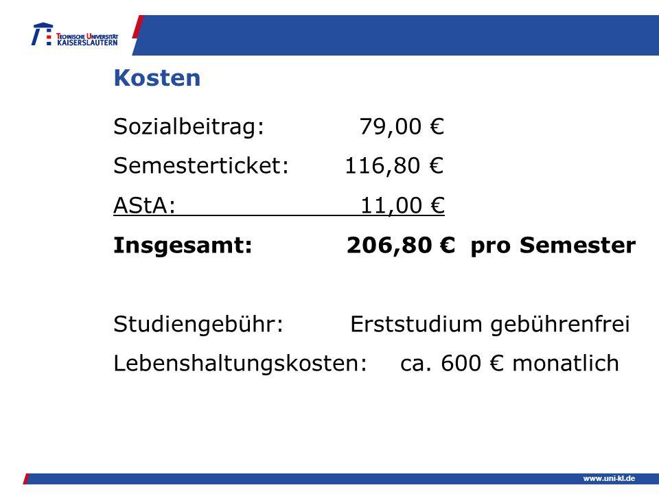 www.uni-kl.de Kosten Sozialbeitrag: 79,00 Semesterticket:116,80 AStA: 11,00 Insgesamt: 206,80 pro Semester Studiengebühr: Erststudium gebührenfrei Leb