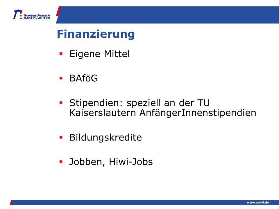 www.uni-kl.de Finanzierung Eigene Mittel BAföG Stipendien: speziell an der TU Kaiserslautern AnfängerInnenstipendien Bildungskredite Jobben, Hiwi-Jobs