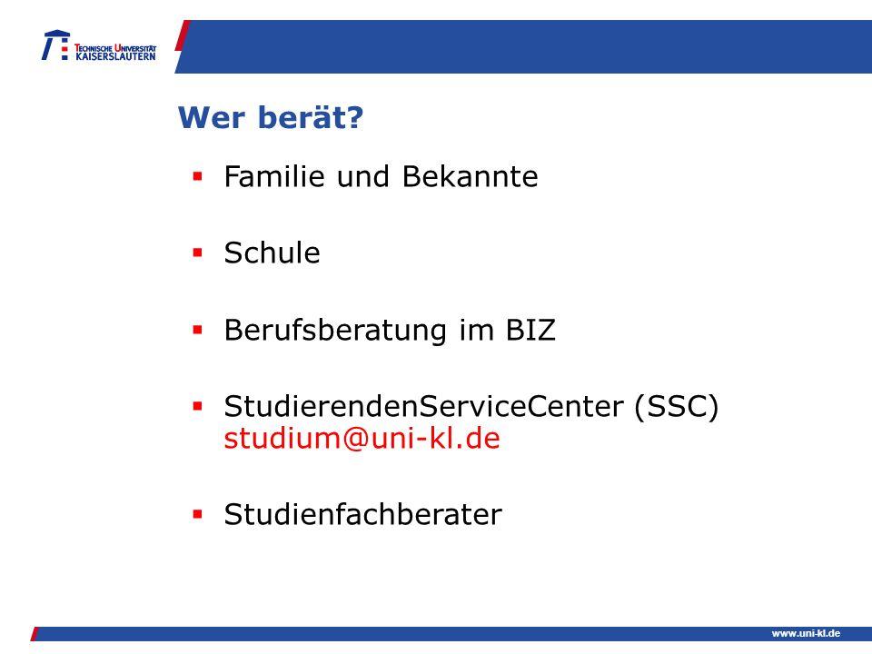 www.uni-kl.de Wer berät? Familie und Bekannte Schule Berufsberatung im BIZ StudierendenServiceCenter (SSC) studium@uni-kl.de Studienfachberater