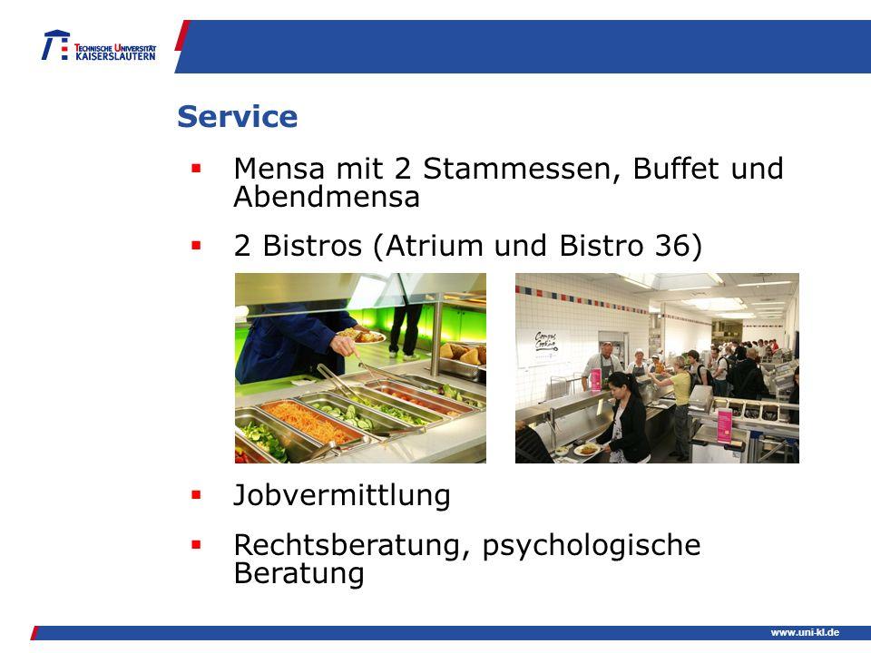 www.uni-kl.de Service Mensa mit 2 Stammessen, Buffet und Abendmensa 2 Bistros (Atrium und Bistro 36) Jobvermittlung Rechtsberatung, psychologische Ber