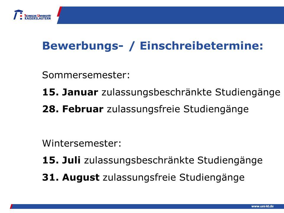 www.uni-kl.de Bewerbungs- / Einschreibetermine: Sommersemester: 15. Januar zulassungsbeschränkte Studiengänge 28. Februar zulassungsfreie Studiengänge