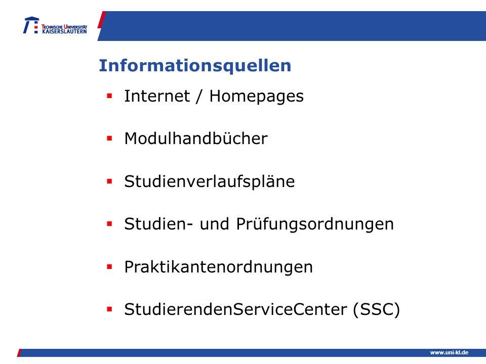 www.uni-kl.de Informationsquellen Internet / Homepages Modulhandbücher Studienverlaufspläne Studien- und Prüfungsordnungen Praktikantenordnungen Studi