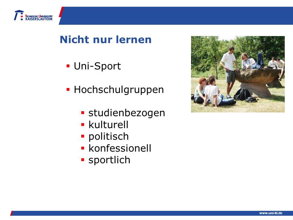 www.uni-kl.de Nicht nur lernen Uni-Sport Hochschulgruppen studienbezogen kulturell politisch konfessionell sportlich