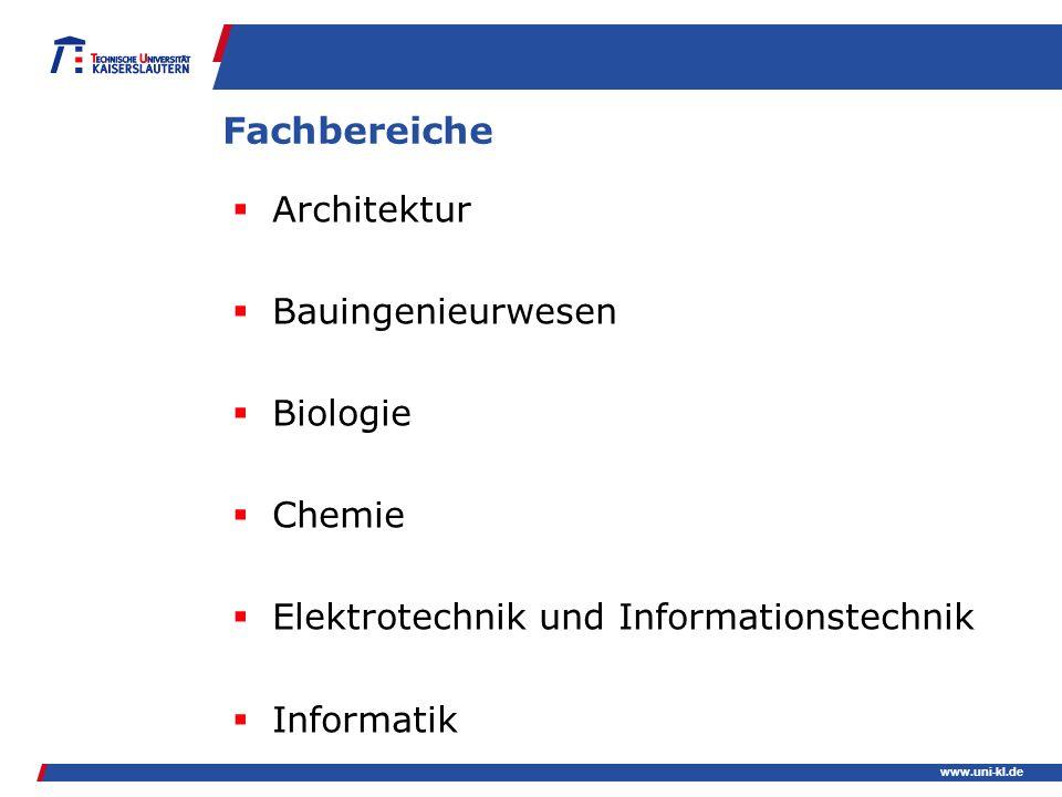 www.uni-kl.de Fachbereiche Architektur Bauingenieurwesen Biologie Chemie Elektrotechnik und Informationstechnik Informatik