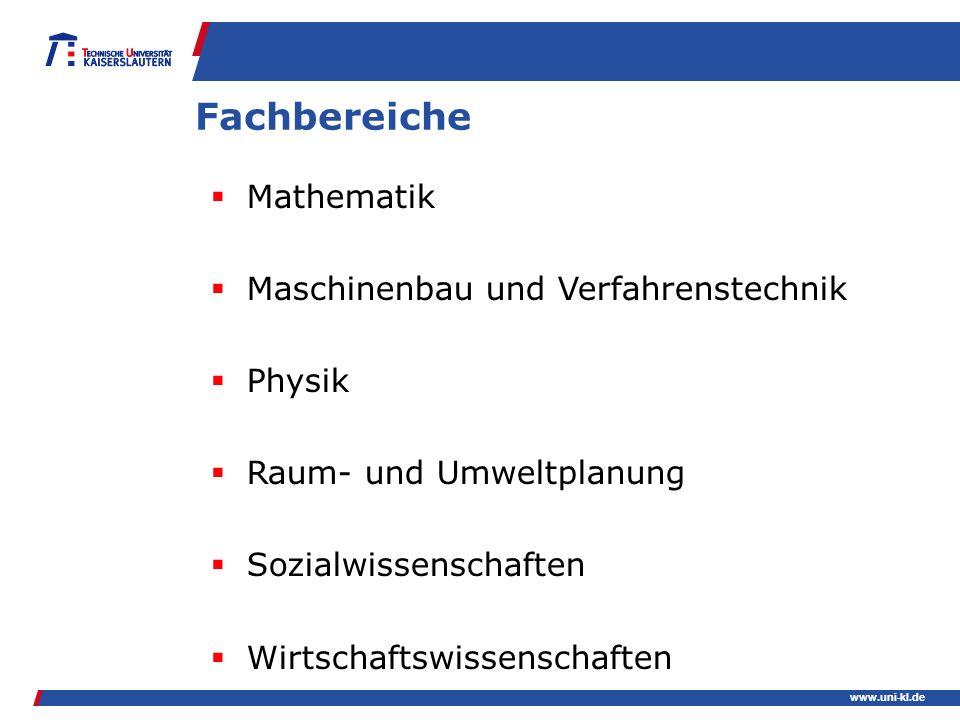 www.uni-kl.de Fachbereiche Mathematik Maschinenbau und Verfahrenstechnik Physik Raum- und Umweltplanung Sozialwissenschaften Wirtschaftswissenschaften