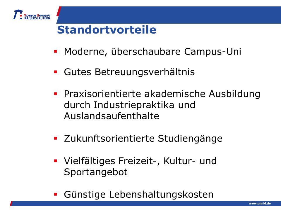 www.uni-kl.de Standortvorteile Moderne, überschaubare Campus-Uni Gutes Betreuungsverhältnis Praxisorientierte akademische Ausbildung durch Industriepr