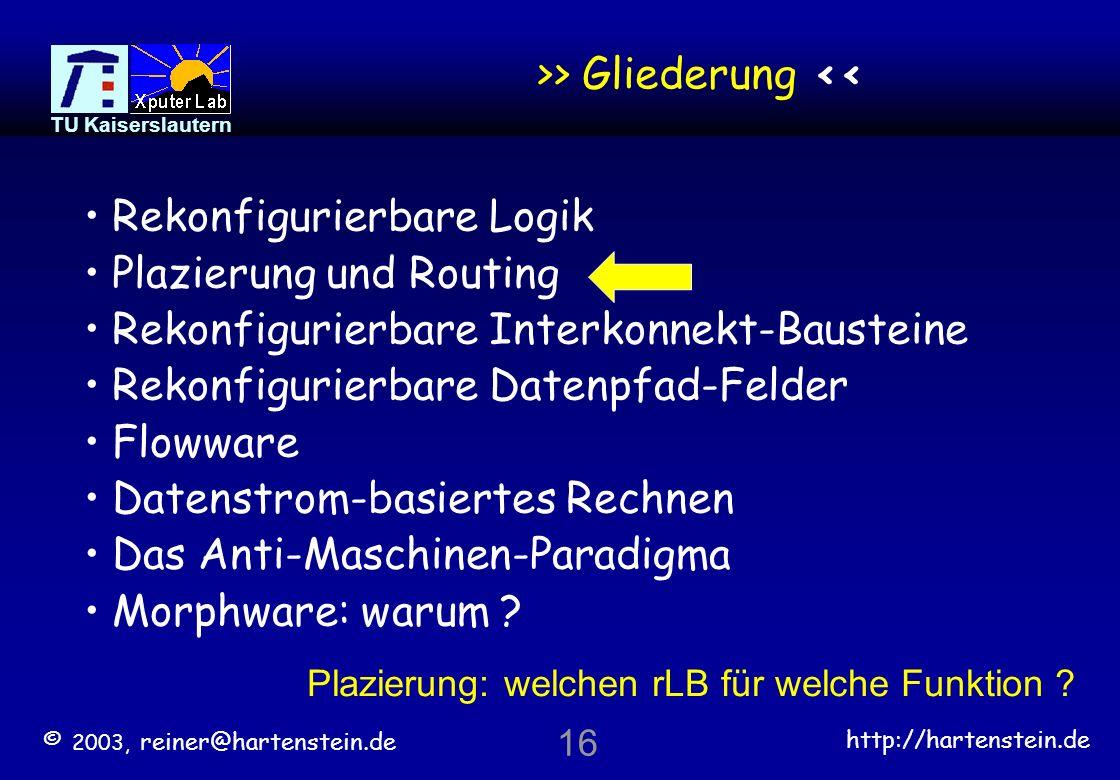 © 2003, reiner@hartenstein.de http://hartenstein.de TU Kaiserslautern 15 TU Kaiserslautern A B Routing beendet für 1 Netz © 2003, reiner@hartenstein.d